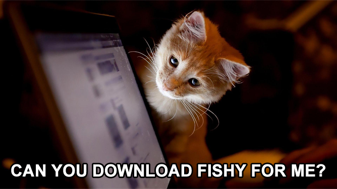 Can You Download Fishy for Me?